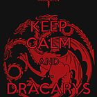 Keep Calm and...Dracarys by Alessandro Ionni