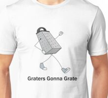 Graters Gonna Grate Unisex T-Shirt