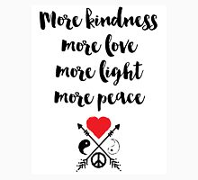 More kindness more love more light more peace Quote Unisex T-Shirt
