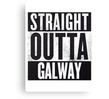 STRAIGHT OUTTA GALWAY Canvas Print