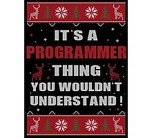 It's A Programmer Thing You Wouldn't Understand Ugly Christmas Printed Tee. Photographic Print