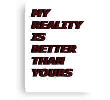 my reality is better than yours Canvas Print