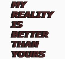 my reality is better than yours Baby Tee
