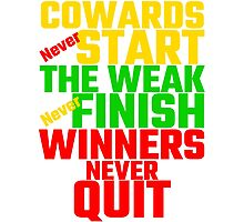 Cowards Never Start, The Weak Never Finish, Winner Photographic Print