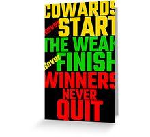 Cowards Never Start, The Weak Never Finish, Winner Greeting Card