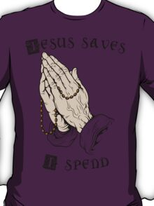 Jesus saves, I spend T-Shirt