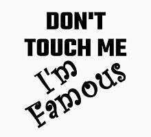 Do Not Touch Me I Am Famous Unisex T-Shirt
