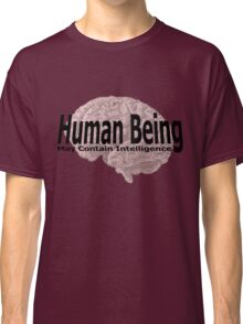 human being may contain intelligence Classic T-Shirt