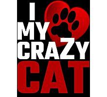 I Love My Crazy Cat Photographic Print