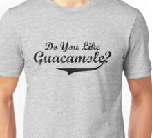 Do You Like Guacamole? Unisex T-Shirt