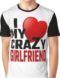 I Love My Crazy Girlfriend Graphic T-Shirt