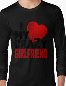 I Love My Crazy Girlfriend Long Sleeve T-Shirt