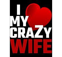 I Love My Crazy Wife Photographic Print
