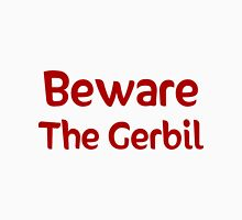 Beware the Gerbil Unisex T-Shirt