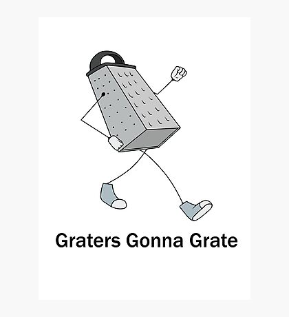 Graters Gonna Grate Photographic Print