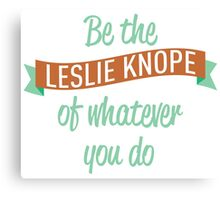 Be the Leslie Knope of whatever you do Canvas Print