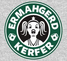 ERMAHGERD, KERFER! by powerpig