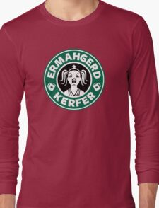 ERMAHGERD, KERFER! Long Sleeve T-Shirt