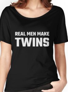 Real Men Make Twins Women's Relaxed Fit T-Shirt