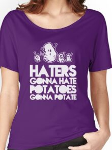Haters gonna hate, Potatoes gonna potate Women's Relaxed Fit T-Shirt