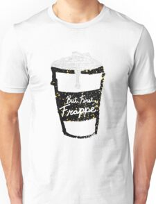 """But First Frappe"" Hand Painted Coffee Cup Unisex T-Shirt"