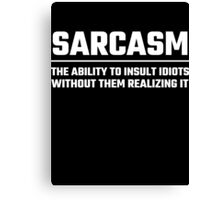 Sarcasm The Ability To Insult Idiots Canvas Print