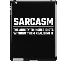 Sarcasm The Ability To Insult Idiots iPad Case/Skin