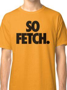 SO FETCH. Classic T-Shirt