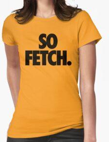 SO FETCH. T-Shirt