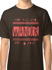 Not All Who Wander Are Lost Classic T-Shirt