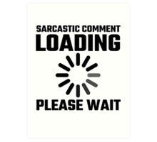 Sarcastic Comment Loading Please Wait Art Print
