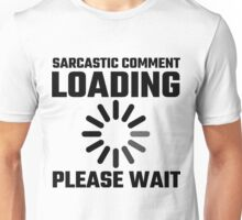 Sarcastic Comment Loading Please Wait Unisex T-Shirt