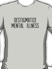 destigmatize mental illness T-Shirt
