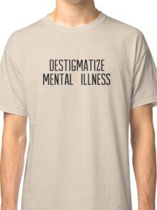 destigmatize mental illness Classic T-Shirt