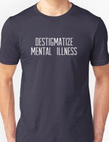 destigmatize mental illness [white text] Unisex T-Shirt
