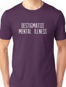 destigmatize mental illness [white text] Unisex T-Shirt
