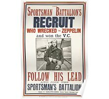The sportsman battalions recruit who wrecked the zeppelin and won the VC Follow his lead and join the sportsmans battalion 065 Poster