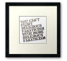 Fight Religious Fanaticism Framed Print