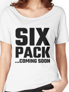 Six Pack Coming Soon Women's Relaxed Fit T-Shirt