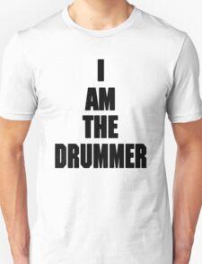 I AM THE DRUMMER (i prefer the drummer) Unisex T-Shirt