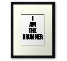 I AM THE DRUMMER (i prefer the drummer) Framed Print