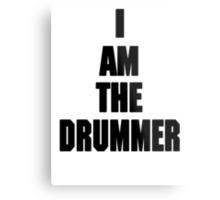 I AM THE DRUMMER (i prefer the drummer) Metal Print