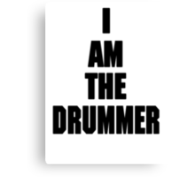 I AM THE DRUMMER (i prefer the drummer) Canvas Print