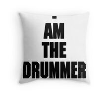 I AM THE DRUMMER (i prefer the drummer) Throw Pillow