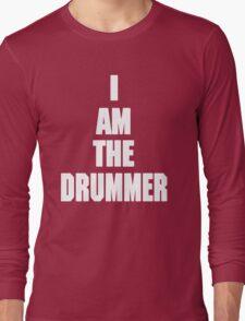 I AM THE DRUMMER (i prefer the drummer) Long Sleeve T-Shirt