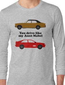 You Drive Like My Aunt Mabel Long Sleeve T-Shirt