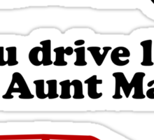You Drive Like My Aunt Mabel Sticker