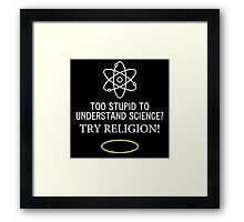 Too Stupid to Understand Science? White Text Framed Print