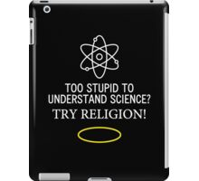 Too Stupid to Understand Science? White Text iPad Case/Skin