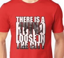 There Is A RHINO Loose In The City! Unisex T-Shirt